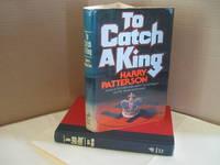 To Catch a King: A Novel