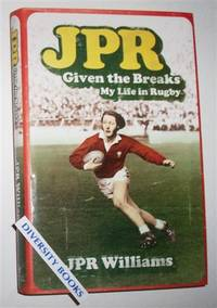 JPR: Given the Breaks. My Life in Rugby