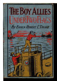 THE BOY ALLIES UNDER TWO FLAGS or, Sweeping the Enemy from the Sea (#2 of Boy Allies with the Navy Series)