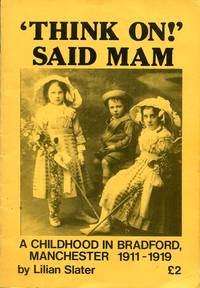 image of Think on! Said Mam: A Childhood in Bradford, Manchester, 1911-19 (Signed By Author)