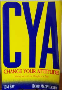CYA Change Your Attitude Creating Success One Thought at a Time