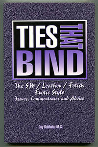 Ties That Bind: The SM/Leather/Fetish Erotic Style -- Issues, Commentaries and Advice