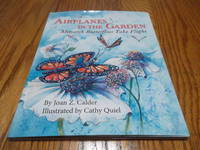 Airplanes in the Garden: Monarch Butterflies Take Flight (A Mom\'s Choice Award Recipient)