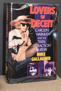 """Lovers of Deceit; Carolyn Warmus and the """"Fatal Attraction"""" Murder"""