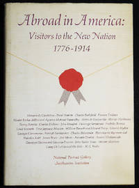 Abroad in America: Visitors to the New Nation 1776-1914; Edited and with an Introduction by Marc Pachter; co-edited by Frances Wein