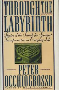 THROUGH THE LABYRINTH: Srories of the Search for Spiritual Transformation in Everyday Life