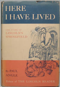 """""""Here I Have Lived"""": A History of Lincoln's Springfield, 1821-1865"""