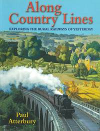 Along Country Lines - Exploring the Rural Railways of Yesterday.