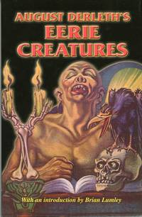 AUGUST DERLETH'S EERIE CREATURES. It's About Time: An Introduction by Brian Lumley. Selected by Stefan R. Dziemianowicz