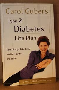 Carol Guber's Type 2 Diabetes Life Plan   Take Charge, Take Care and Feel  Better Than Ever