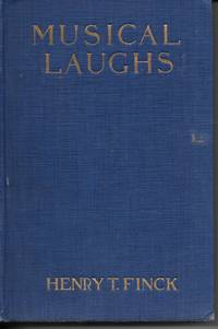 "image of Musical Laughs Jokes, Tittle-Tattle, and Anecdotes, Mostly Humorous about  Musical Celebrities, Gathered During His Forty Three Years As Musical  Editor of the ""New York Evening Post"""