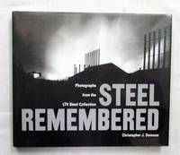 Steel Remembered Photographs from the LTV Steel Collection