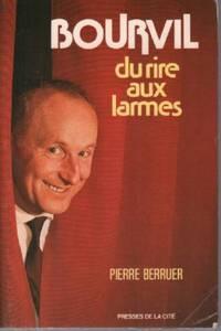 Bourvil, Du rire aux larmes by Berruer Pierre - 1975 - from philippe arnaiz and Biblio.com