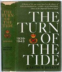 The Turn of the Tide: A History of the War Years Based on the Diaries of Field-Marshal Lord Alanbrooke, Chief of the Imperial General Staff (1939-1943)