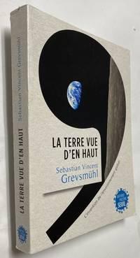 La Terre vue d'en haut. L'invention de l'environnement global (Anthropocène) (French Edition)