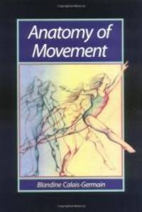 Anatomy of Movement by Blandine Calais-Germain - Paperback - 1993-03-06 - from Books Express and Biblio.co.uk