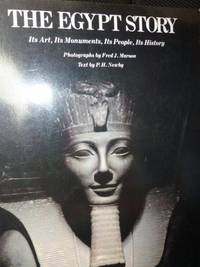 The Egypt Story: Its Art, Its Monuments, Its People, Its History
