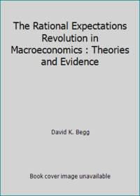 The Rational Expectations Revolution in Macroeconomics : Theories and Evidence