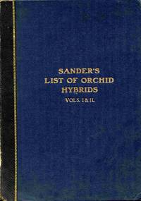 Orchid Hybrids. Sander's Complete List. Containing The Names And  Parentage of all Known Hybrid Orchids Whether Introduced or Artificially  Raised
