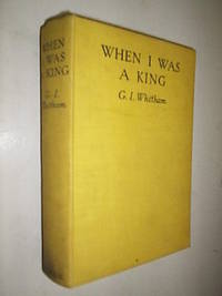 When I Was King by  Whitham G.I - First Edition - 1937 - from Flashbackbooks (SKU: biblio372 F10103)