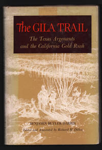 The Gila Trail. The Texas Argonauts and the California Gold Rush [The American exploration and travel series]
