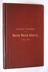 THE COLLEGIATE DUTCH CHURCH (1869) PROCEEDINGS AT THE CENTENNIAL  ANNIVERSARY OF THE DEDICATION OF THE NORTH DUTCH CHURCH MAY 25TH, 1869;   And Also, At the Laying of the Corner-Stone of the New Church, on Fifth  Avenue, Corner Forty-Eighth Street, on the Same Day