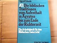 AT . Die Biblischen Traditionen vom Aufenthalt in Ägyten bis zum Ende der Richterzeit Ein...