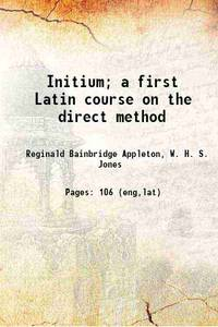 Initium a first Latin course on the direct method 1916 [Hardcover]