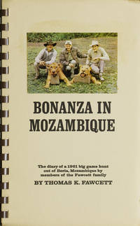 Bonanza in Mozambique. The diary of a 1961 big game hunt out of Beria, Mozambique by Members of the Fawcett family