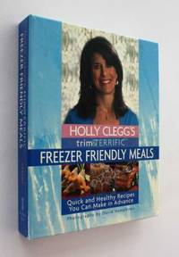 Holly Clegg's Trim & Terrific: Freezer Friendly Meals