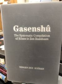 Gasenshû : The Systematic Compilation of Kôans in Zen Buddhism