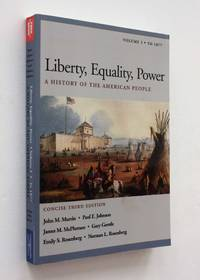 Liberty, Equality, Power: A History of the American People, Volume I to 1877, Concise Third Edition