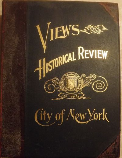 1893. MARKS, Alfred. VIEWS AND HISTORICAL REVIEW OF THE CITY OF NEW YORK. An Epitome Of Father Knich...