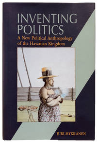 Inventing Politics. A New Political Anthropology of the Hawaiian Kingdom.