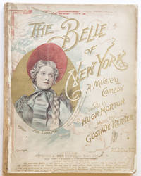 The Belle of New York A Musical Comedy in Two Acts Words by Hugh Morton. [Piano-vocal score]