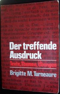 Der treffende Ausdruck: Texte, Themen, Ubungen by  Brigitte M Turneaure - Paperback - First Edition - 1987 - from Kukuchai Books and Biblio.com
