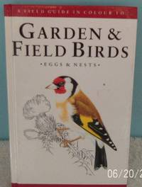 A Field Guide in Colour to Garden and Field Birds