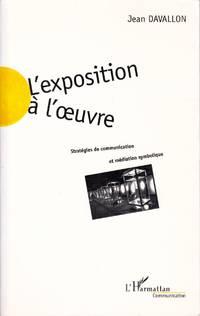 L'Exposition à l'oeuvre.   Stratégies de communication et médiation symbolique.