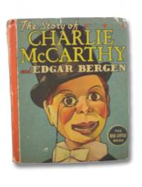 The Story of Charlie McCarthy and Edgar Bergen from the Edgar Bergen-Charlie McCarthy Radio Programs (The Big Little Book No. 1456)