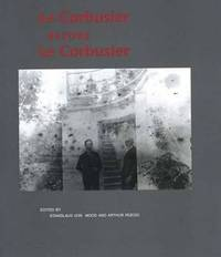 Le Corbusier Before le Corbusier: Architectural Studies, Interiors, Painting and Photography,...