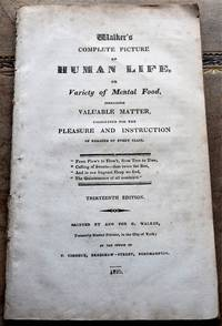 WALKER'S COMPLETE PICTURE OF HUMAN LIFE Or Variety Of Mental Food, Including Valuable Matter,...