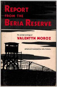 Report from the Beria Reserve: The Protest Writings of Valentyn Moroz, a Ukrainian Political Prisoner in the USSR