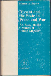 Dissent and the State in Peace and War: An Essai on the Grounds of Public Morality (University...