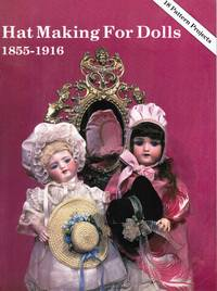 Hat Making for Dolls: 1815-1916