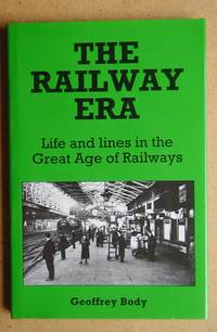 The Railway Era: Life and Lines in the Great Age of Railways.