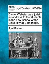 image of Daniel Webster as a Jurist: An Address to the Students in the Law School of the University at Cambridge.