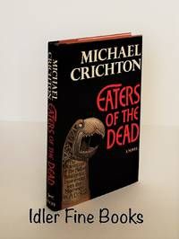 Eaters of the Dead: The Manuscript of Ibn Fadlan, Relating His Experiences with the Northmen in A.D. 922 by  Michael Crichton - First Edition - 1976 - from Idler Fine Books and Biblio.com