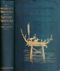 A naturalists wanderings in the Eastern Archipelago. A narrative of travel and exploration from 1878 to 1883 by  Henry O Forbes - Hardcover - 1885 - from Paul Haynes Rare Books (SKU: biblio120)