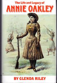 The Life and Legacy of Annie Oakley by  Glenda  Annie) Riley - 1st - 1994 - from Dorley House Books (SKU: 090054)