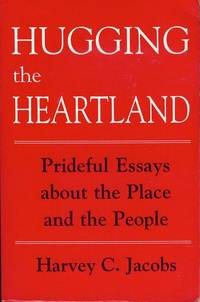 Hugging the Heartland: Prideful Essays About the Place and the People